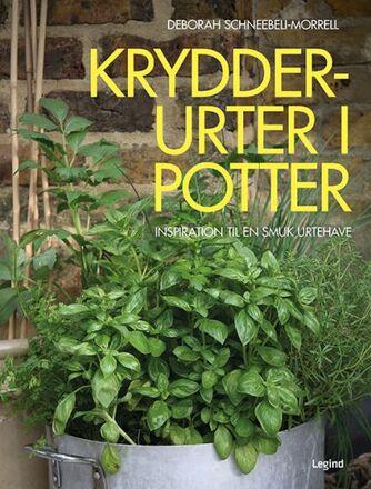 Deborah Schneebeli-Morrell: Krydderurter i potter : inspiration til en smuk urtehave