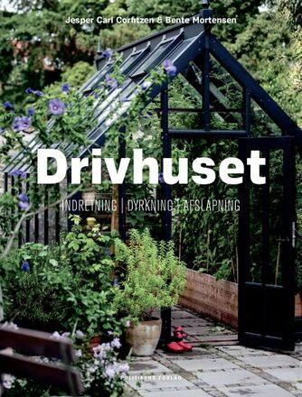 Jesper Carl Corfitzen, Bente Mortensen: Drivhuset : indretning, dyrkning, afslapning