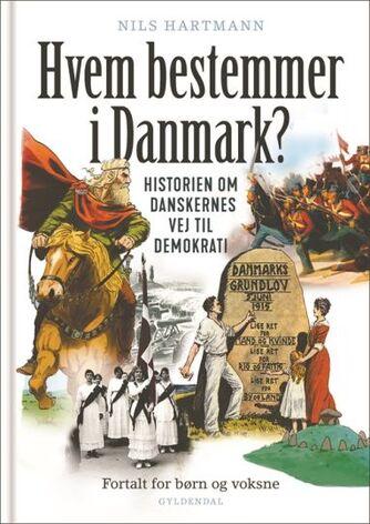 Nils Hartmann: Hvem bestemmer i Danmark? : historien om danskernes vej til demokrati : fortalt til børn og voksne