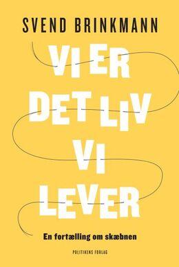 Svend Brinkmann: Vi er det liv, vi lever : en fortælling om skæbnen